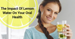 The Impact Of Lemon Water On Your Oral Health