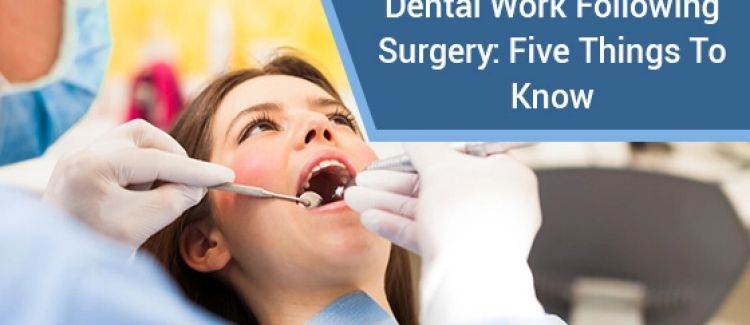 Dental Work Following Surgery: Five Things To Know