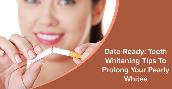 Date-Ready: Teeth Whitening Tips To Prolong Your Pearly Whites