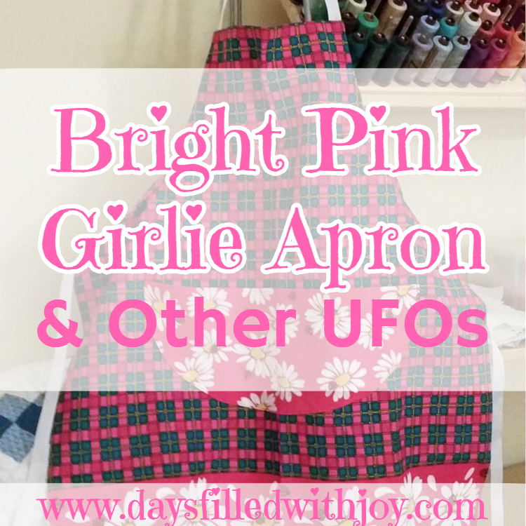 Bright Pink Girlie Apron & Other UFOs