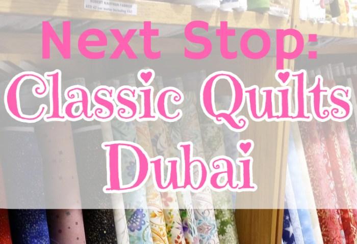 Next Stop – Classic Quilts Dubai!