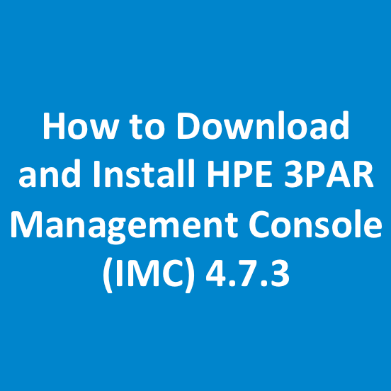 How to Download and Install HPE 3PAR Management Console (IMC