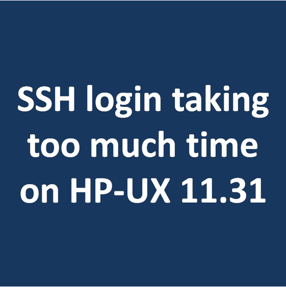 SSH login taking too much time on HP-UX 11 31 - DbAppWeb com