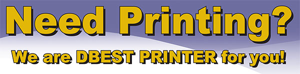 Need Printing? We are DBEST PRINTER for you!