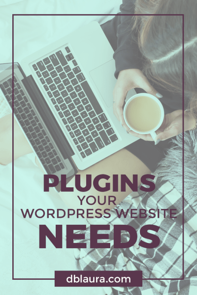 Plugins Your WordPress Website Needs | Designed by Laura