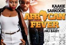 fever - Kaakie ft Sarkodie - Fever (Prod. by JMJ )