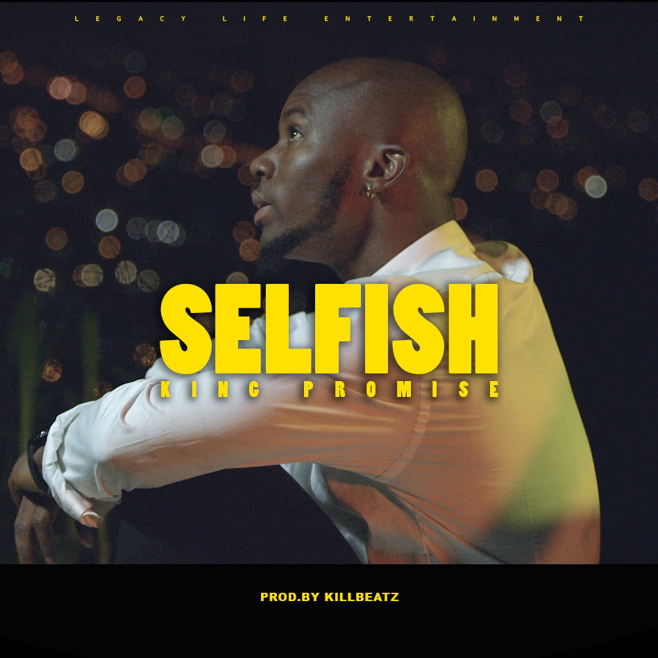 King Promise - Selfish (Prod. by Killbeatz)