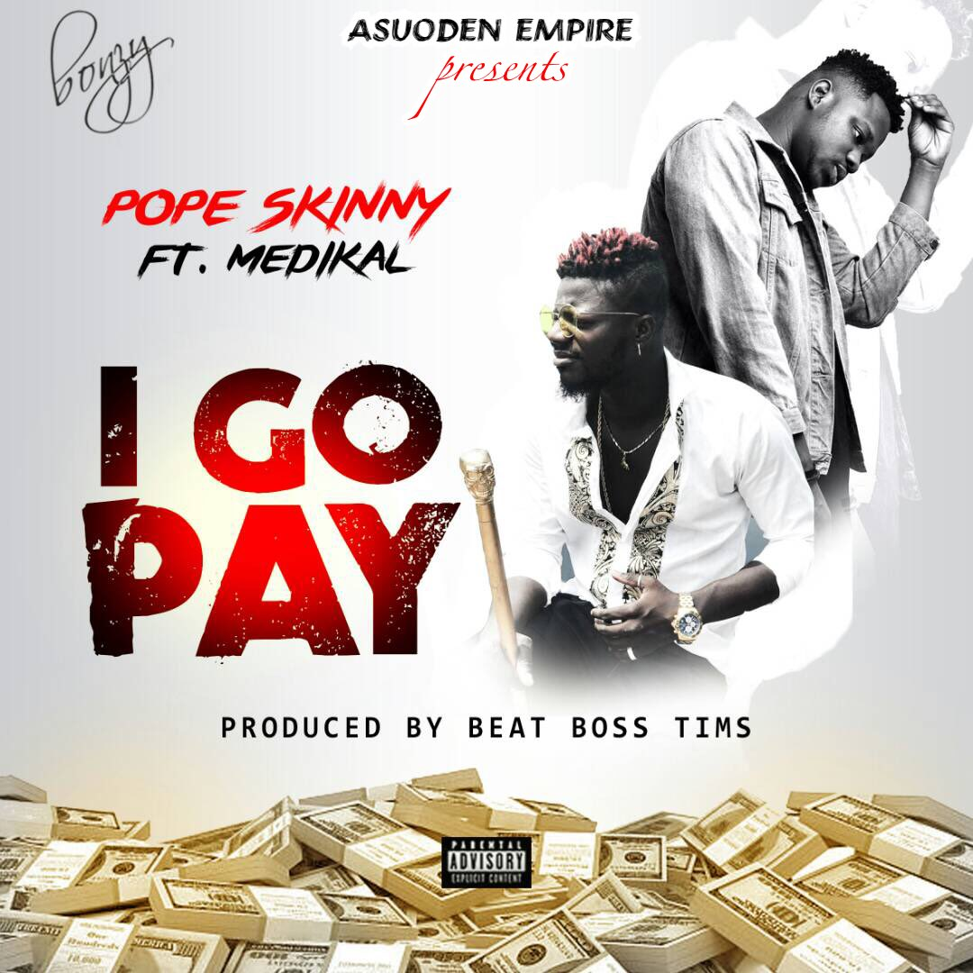 Pope Skinny feat. Medikal - I Go Pay (Prod. by BeatBoss Tims)