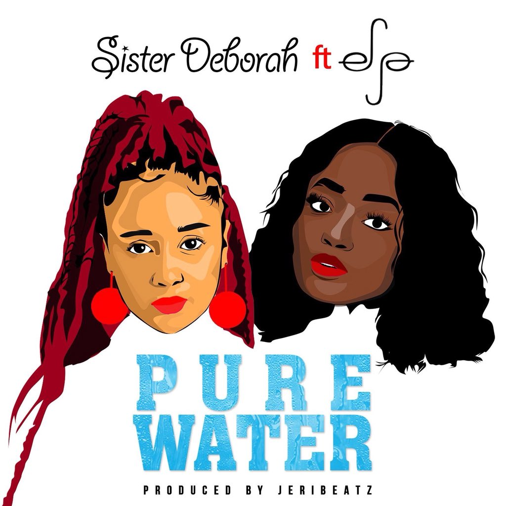 Sister Deborah ft Efya - Pure Water (Prod. by Jeri Beatz)