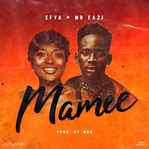 Efya x Mr. Eazi - Mamee (Prod. by M.O.G Beatz)
