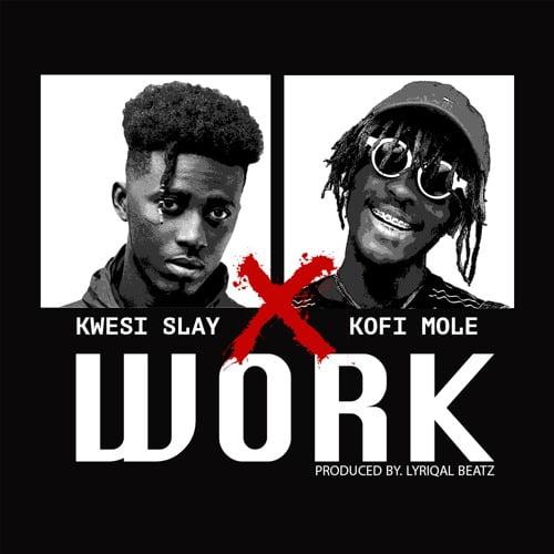 Kwesi Slay work - Kwesi Slay feat. Kofi Mole - Work (Prod. by Lyriqal Beatz)