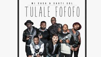 Photo of Sauti Sol x Mi Casa – Tulale Fo Fo Fo