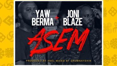 Yaw Berma Asem - Yaw Berma feat. Joni Blaze - Asem (Prod. by Anel)