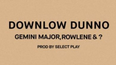 Photo of Gemini Major, Rowlene & ? – Downlow Dunno (Prod. by Select Play)
