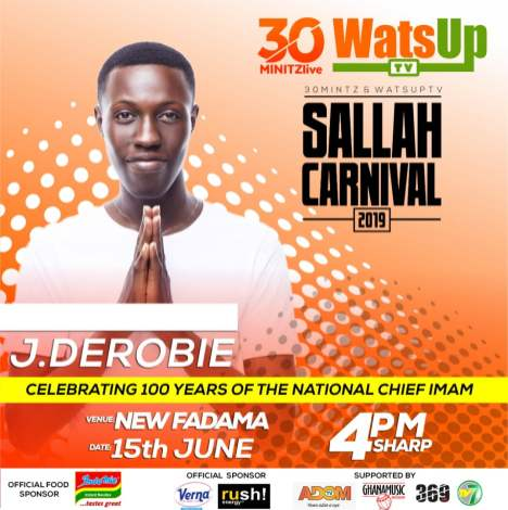 J Derobie WatsUp TV 30minitzlive Sallah Carnival 2019  - Kuami Eugene, Okyeame Kwame ,Tulenkey set to Perform at WatsUp TV & 30minitz 2019 Sallah Carnival