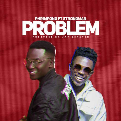 Phrimpong Problem 500x500 - Phrimpong ft. Strongman - Problem (Prod. by Jay Scratch)
