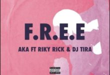 Photo of AKA ft. DJ Tira & Riky Rick – F.R.E.E