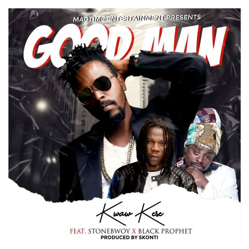 kwaw kese good man 500x500 - Kwaw Kese - Good Man ft. Stonebwoy & Black Prophet
