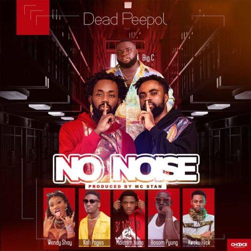 Dead Peepol No Noise cover art 500x500 - Dead Peepol - No Noise ft Big C , Bosom P-Yung ,Kweku Flick , Kofi Pages, Wendy Shay & Malcolm Nuna