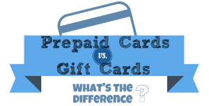 Prepaid Cards vs. Gift Cards