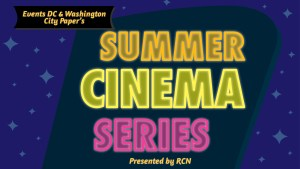 Summer Cinema Series 2016 - Events DC and Washington City Paper