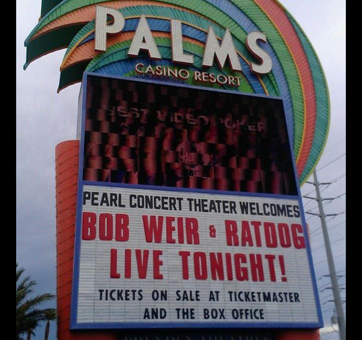 **Bob Weir sits out due to illness** RatDog Saturday, July 5, 2014 – Pearl Concert Theater at The PalmsLas Vegas, NV