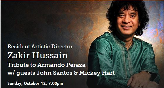 Resident Artistic Director Zakir Hussain Tribute to Armando Peraza w/ guests John Santos & Mickey Hart Sunday, October 12, 7:00pm