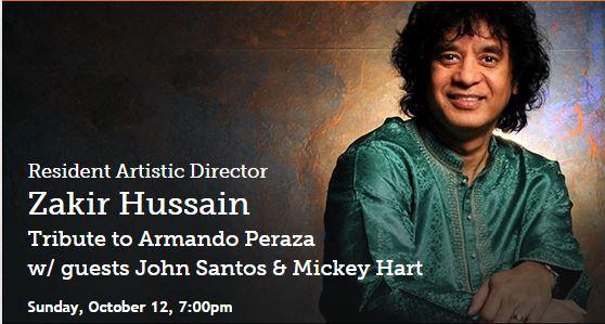 Resident Artistic Director Zakir Hussain Tribute to Armando Peraza w/ guests John Santos & Mickey Hart Sunday, October 12, 7:00pm