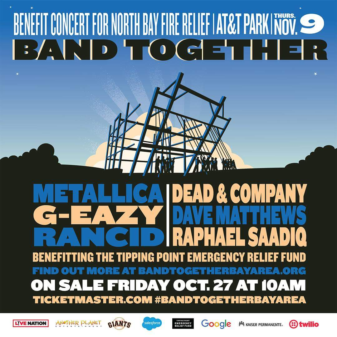 Dead and Company joins Metallica, Dave Matthews, G-Eazy, Rancid, Raphael Saadiq forBand Together: Benefit Concert For North Bay FireThe devastating fires in the North Bay made for the deadliest and most costly natural disaster in California since the 1906 earthquake. The Tipping Point Emergency Relief Fund supports low-income, vulnerable communities impacted by the crisis. 100% of what you give will go where it is needed most.