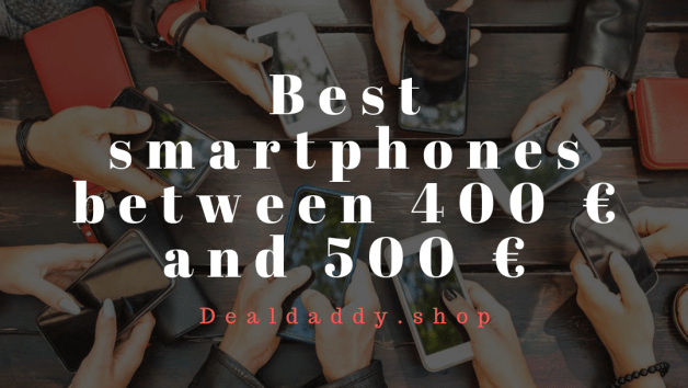 Best smartphones between 400 € and 500 € (Shopping Guide and Deals)