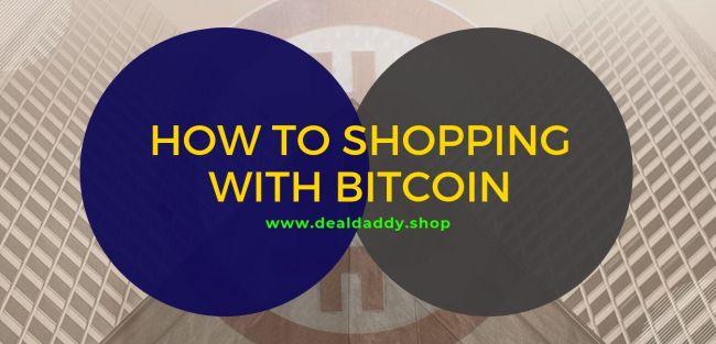 How to Shop Bitcoins - Shopping Guidance 2019/2020