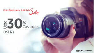 Paytm Epic Electronics Sale – Get amazing discounts + extra 30% Cashback on DSLR Cameras