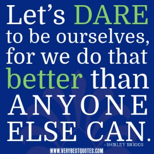being-yourself-quotes-Let's-dare-to-be-ourselves-for-we-do-that-better-than-anyone-else-can.