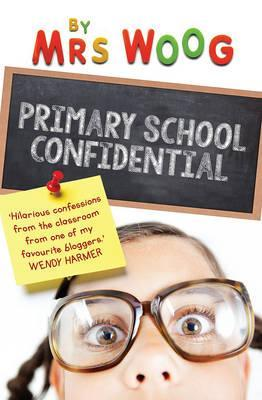Book review: Primary School Confidential by Mrs Woog