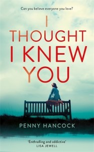I Thought I Knew You by Penny Hancock