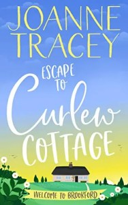 Escape to Curlew Cottage by Joanne Tracey