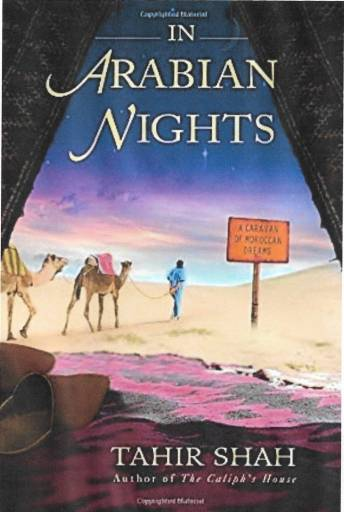 The book cover of In Arabian Nights by Tahir Shah.  The author searches for the story in his heart, in Morocco.