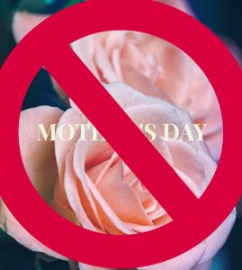 Why I Hate Mother's Day