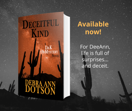 Deceitful Kind, an Arizona murder mystery novel by Debra Ann Dotson. For DeeAnn, life is full of surprises...and deceit.