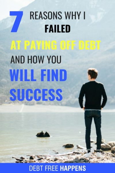 7 Reasons Why I Failed At Paying Off Debt and How You Can Succeed