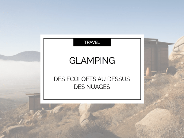 Travel : Du glamping chic au Mexique