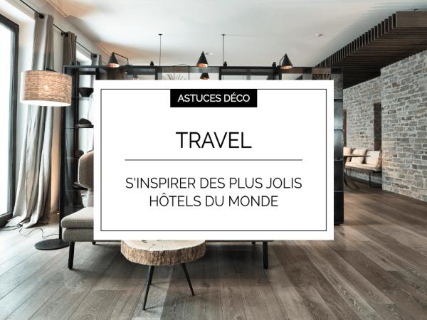 Les plus jolis hôtels du monde…