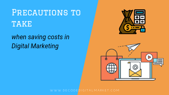 Precautions to take when saving costs in digital marketing