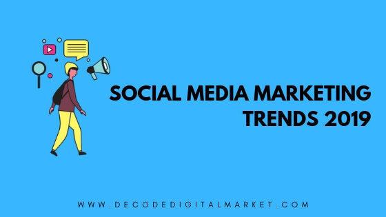 Social Media Marketing trends 2019