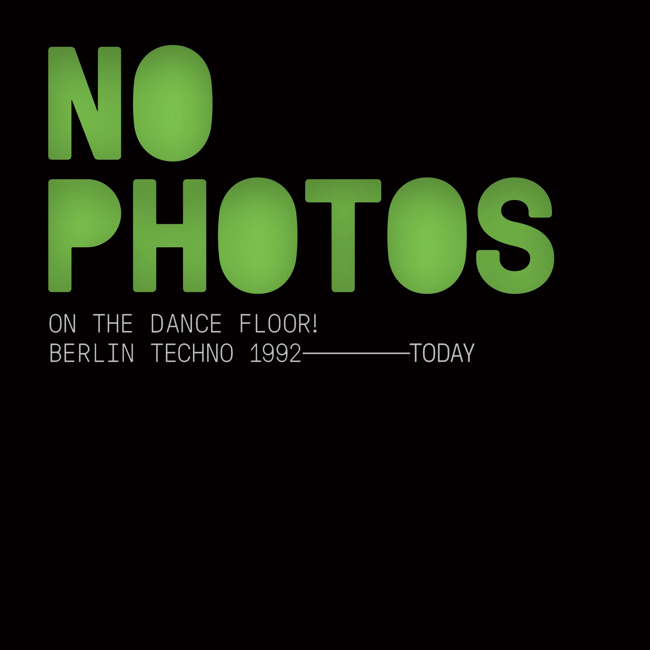 No Photos On The Dance Floor! Berlin Techno 1992–Today, compiled by Heiko Hoffmann | Decoded Magazine