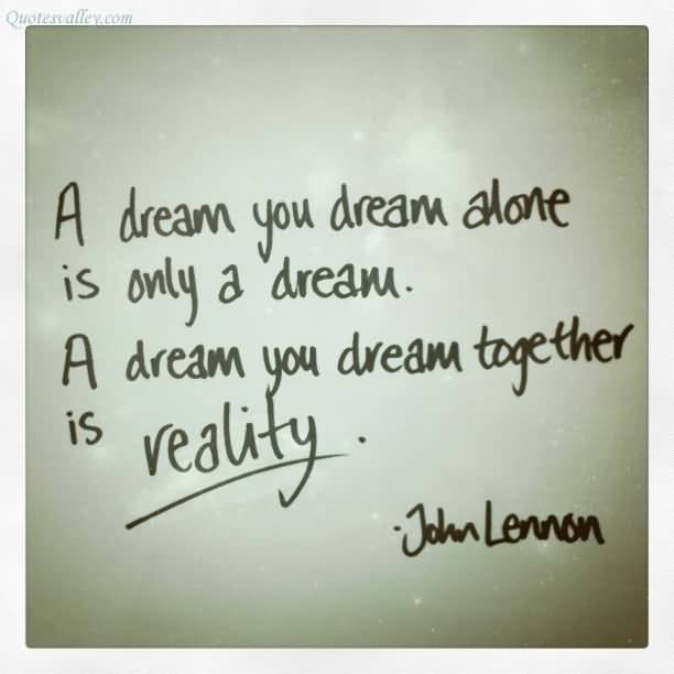 a-dream-you-dream-alone-is-only-a-dream