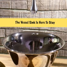 The Vessel Sink Is Here To Stay