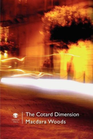 The Cotard Dimension. Macdara Woods. Dedalus Press, poetry from Ireland and the world