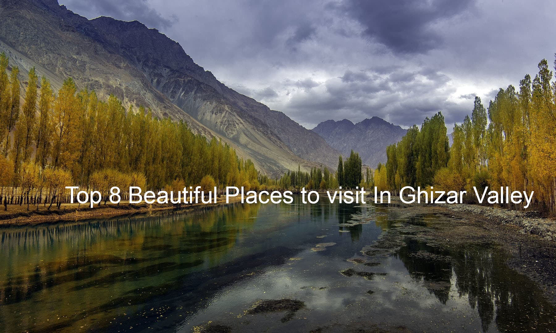 Top 8 Beautiful Places to visit In Ghizar Valley