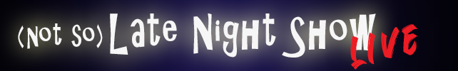 (Not So) Late Night Show – Live